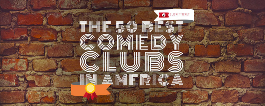 """""""The Fifty Best Comedy Clubs In America"""" –ClickitTicket"""