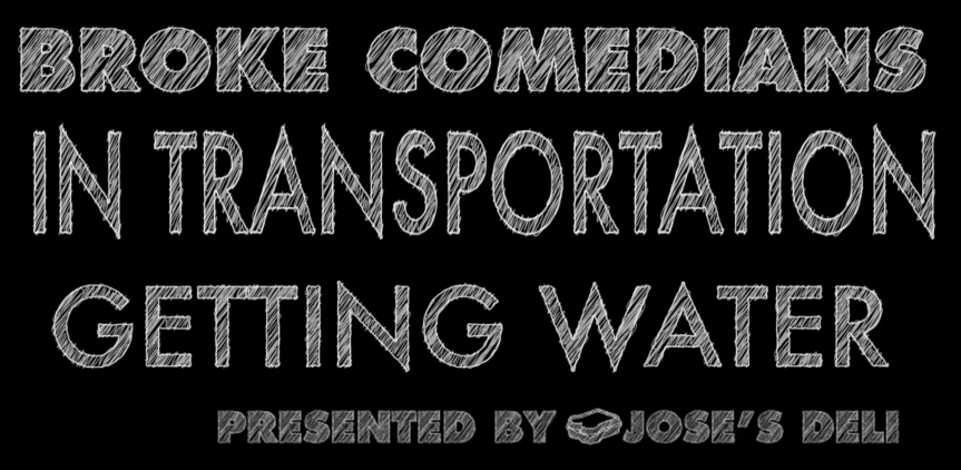Broke Comedians in Transportation Getting Water